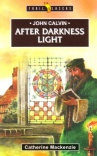 After Darkness Light - John Calvin - Trailblazers